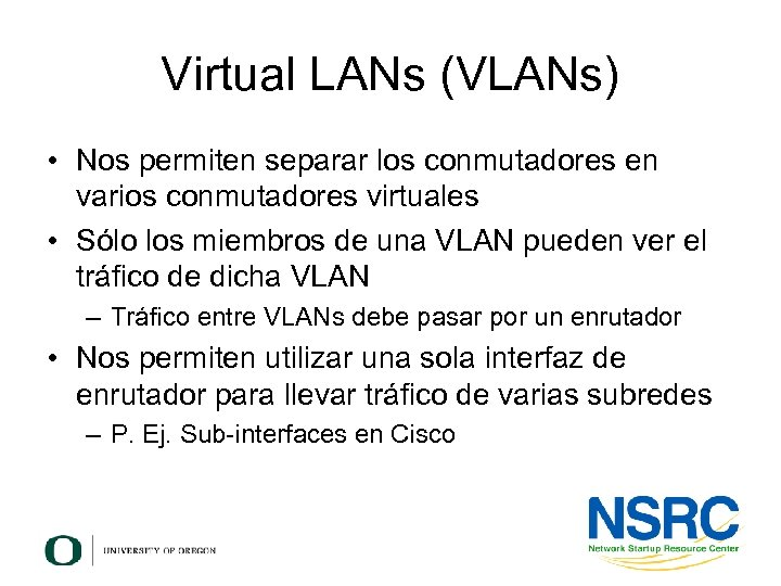 Virtual LANs (VLANs) • Nos permiten separar los conmutadores en varios conmutadores virtuales •