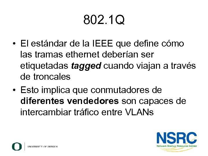 802. 1 Q • El estándar de la IEEE que define cómo las tramas