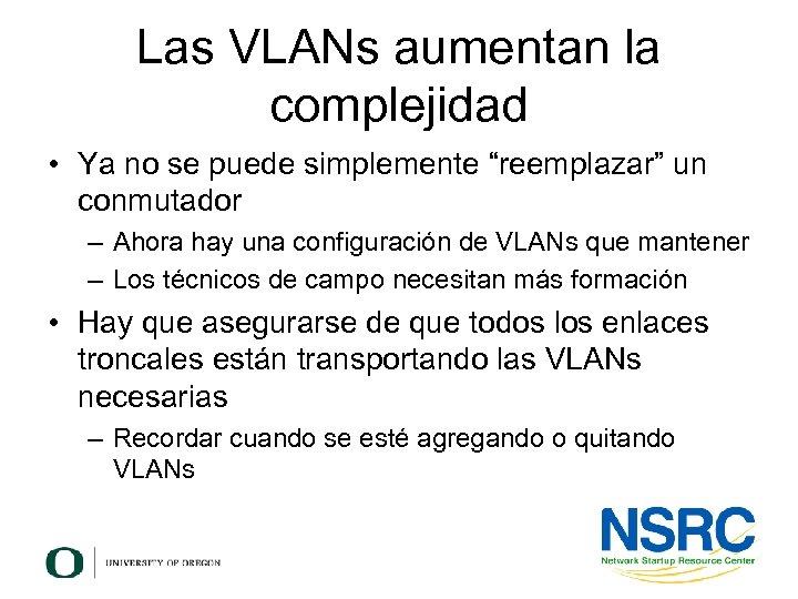 """Las VLANs aumentan la complejidad • Ya no se puede simplemente """"reemplazar"""" un conmutador"""