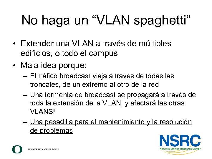 """No haga un """"VLAN spaghetti"""" • Extender una VLAN a través de múltiples edificios,"""