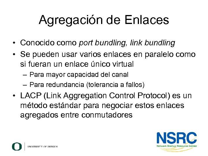 Agregación de Enlaces • Conocido como port bundling, link bundling • Se pueden usar