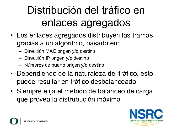 Distribución del tráfico en enlaces agregados • Los enlaces agregados distribuyen las tramas gracias