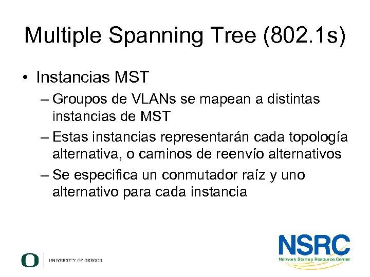 Multiple Spanning Tree (802. 1 s) • Instancias MST – Groupos de VLANs se