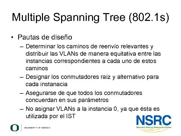 Multiple Spanning Tree (802. 1 s) • Pautas de diseño – Determinar los caminos