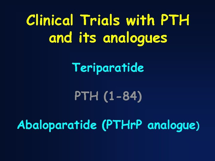 Clinical Trials with PTH and its analogues Teriparatide PTH (1 -84) Abaloparatide (PTHr. P