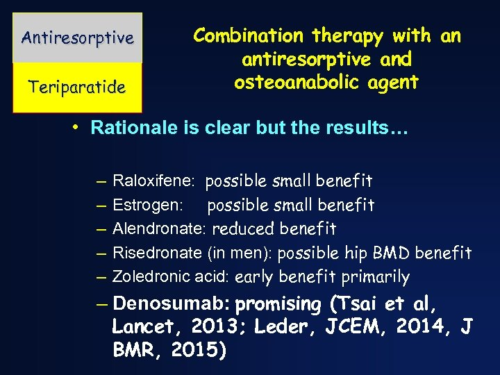 Antiresorptive Teriparatide Combination therapy with an antiresorptive and osteoanabolic agent • Rationale is clear