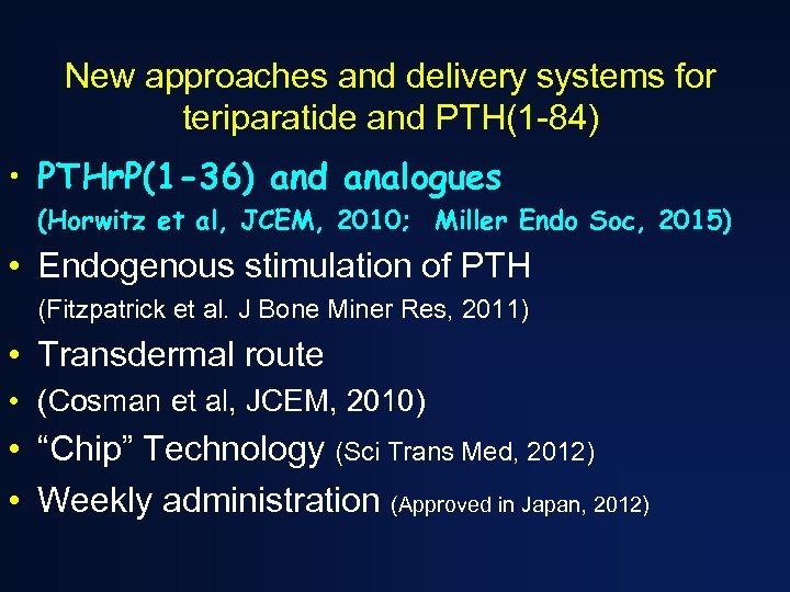 New approaches and delivery systems for teriparatide and PTH(1 -84) • PTHr. P(1 -36)