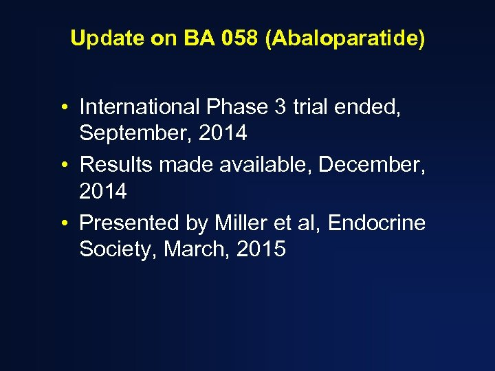 Update on BA 058 (Abaloparatide) • International Phase 3 trial ended, September, 2014 •