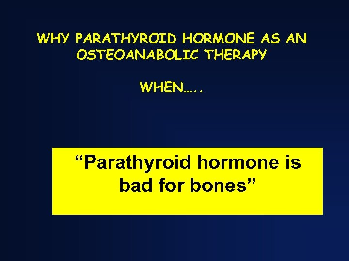 """WHY PARATHYROID HORMONE AS AN OSTEOANABOLIC THERAPY WHEN…. . """"Parathyroid hormone is bad for"""