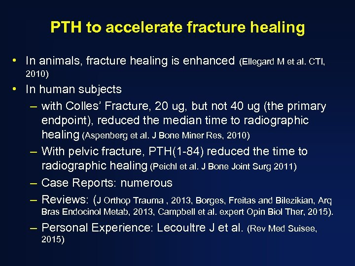 PTH to accelerate fracture healing • In animals, fracture healing is enhanced (Ellegard M