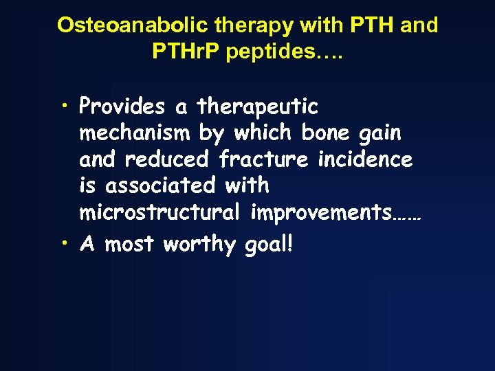 Osteoanabolic therapy with PTH and PTHr. P peptides…. • Provides a therapeutic mechanism by