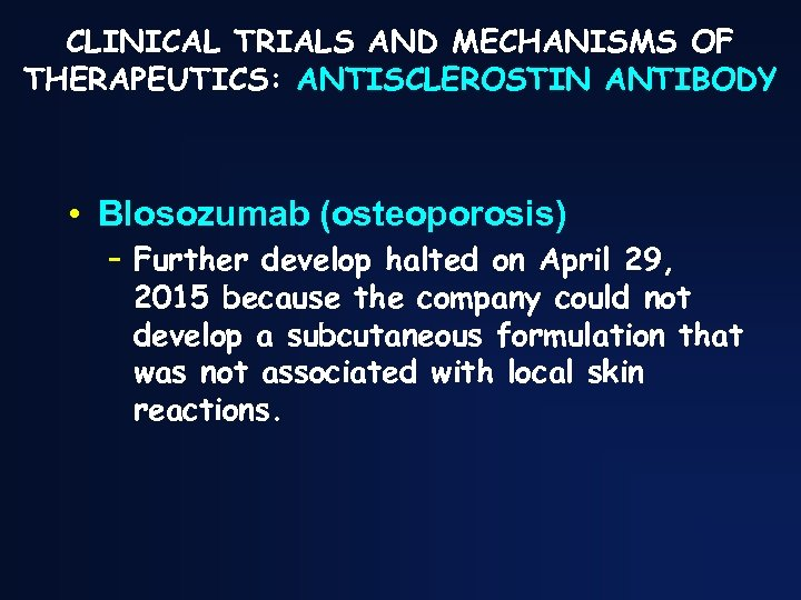 CLINICAL TRIALS AND MECHANISMS OF THERAPEUTICS: ANTISCLEROSTIN ANTIBODY • Blosozumab (osteoporosis) – Further develop