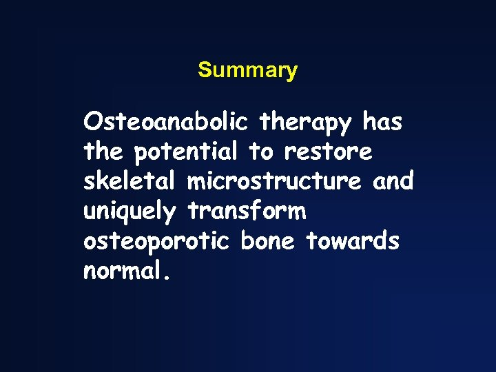 Summary Osteoanabolic therapy has the potential to restore skeletal microstructure and uniquely transform osteoporotic