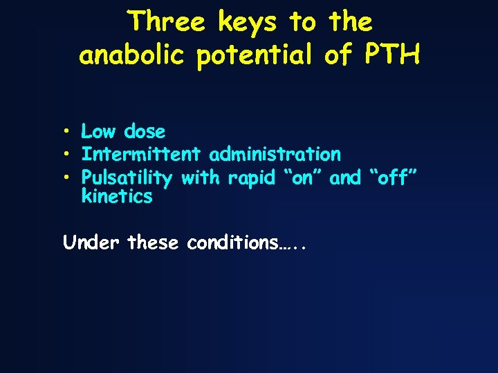 Three keys to the anabolic potential of PTH • Low dose • Intermittent administration