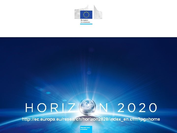 http: //ec. europa. eu/research/horizon 2020/index_en. cfm? pg=home Research and Innovation