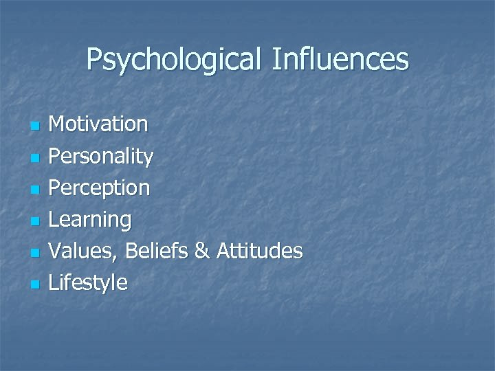 Psychological Influences n n n Motivation Personality Perception Learning Values, Beliefs & Attitudes Lifestyle