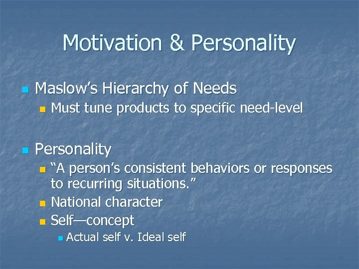Motivation & Personality n Maslow's Hierarchy of Needs n n Must tune products to