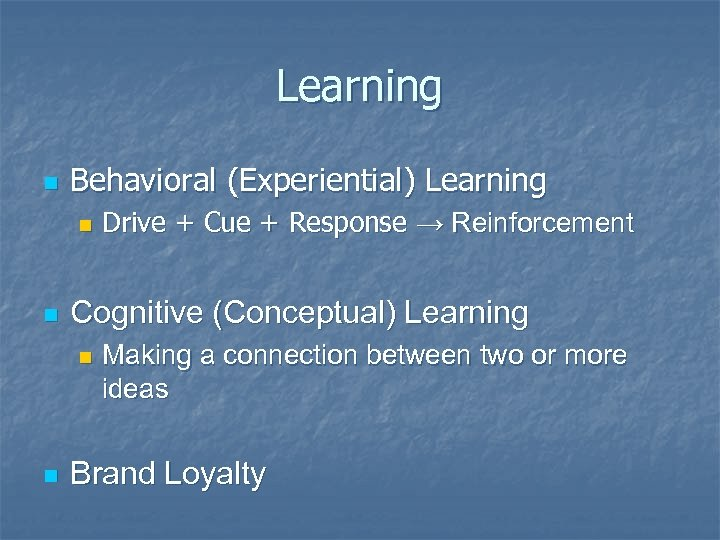 Learning n Behavioral (Experiential) Learning n n Cognitive (Conceptual) Learning n n Drive +