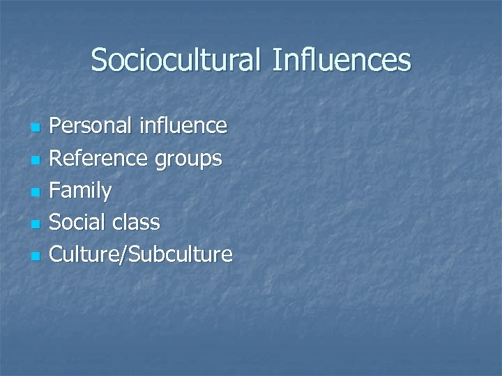 Sociocultural Influences n n n Personal influence Reference groups Family Social class Culture/Subculture