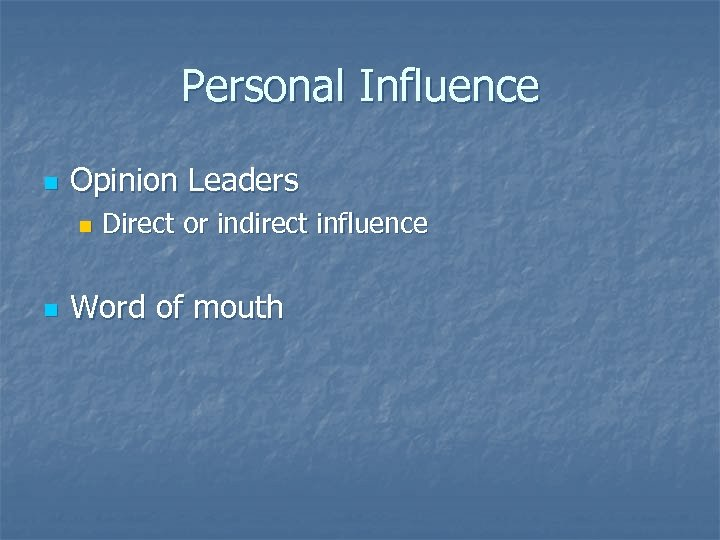 Personal Influence n Opinion Leaders n n Direct or indirect influence Word of mouth