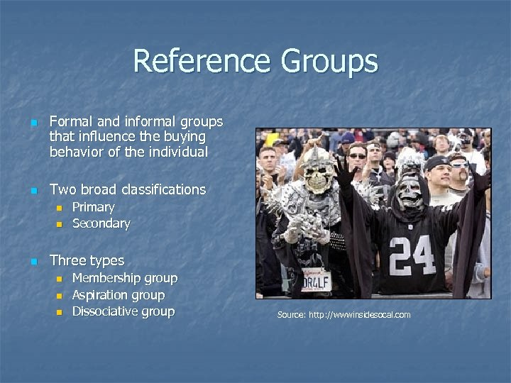 Reference Groups n n Formal and informal groups that influence the buying behavior of