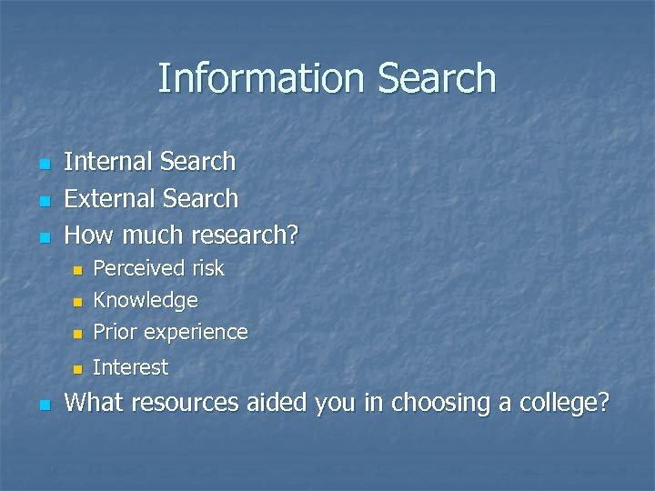 Information Search n n n Internal Search External Search How much research? n Perceived