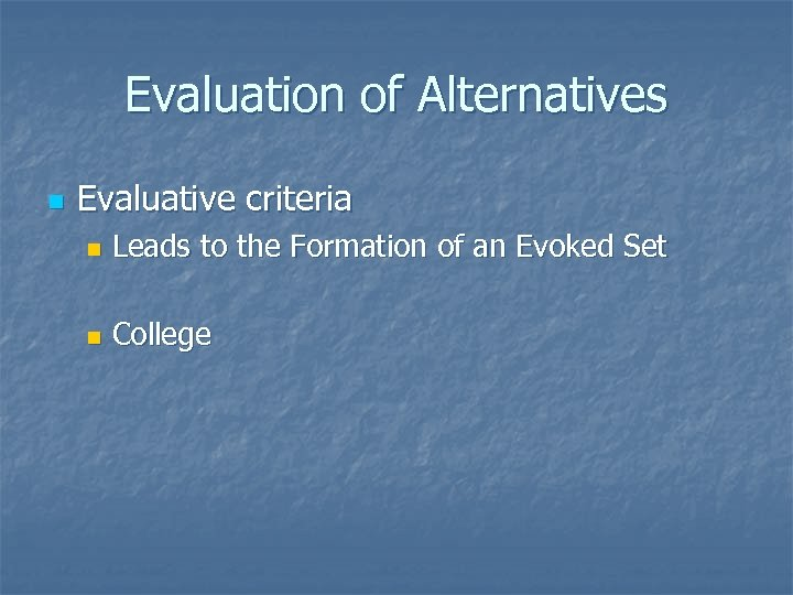 Evaluation of Alternatives n Evaluative criteria n Leads to the Formation of an Evoked