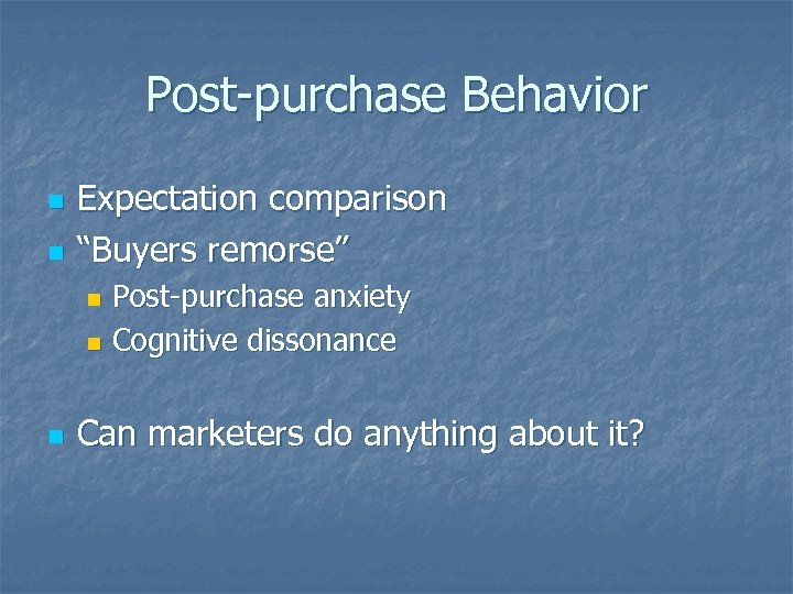 """Post-purchase Behavior n n Expectation comparison """"Buyers remorse"""" Post-purchase anxiety n Cognitive dissonance n"""