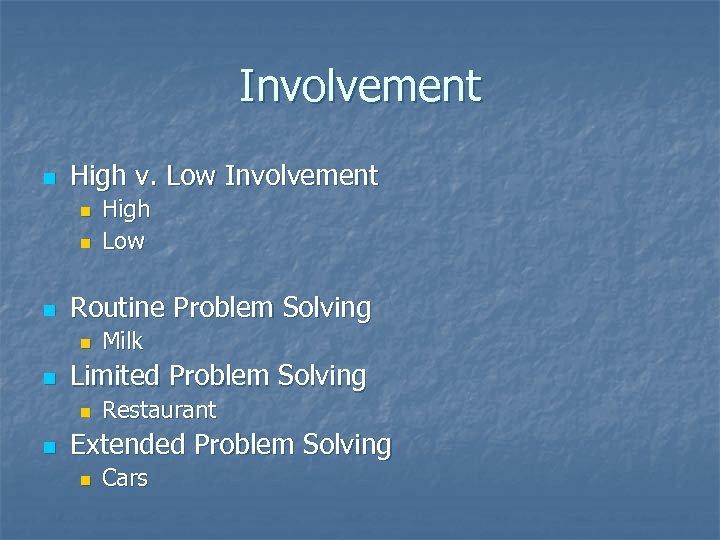 Involvement n High v. Low Involvement n n n Routine Problem Solving n n