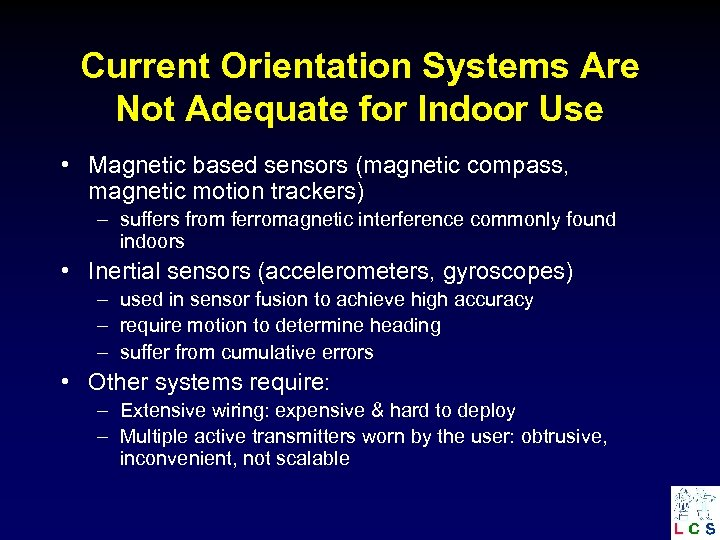 Current Orientation Systems Are Not Adequate for Indoor Use • Magnetic based sensors (magnetic
