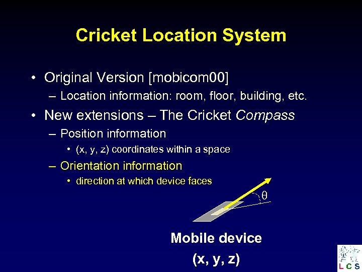 Cricket Location System • Original Version [mobicom 00] – Location information: room, floor, building,