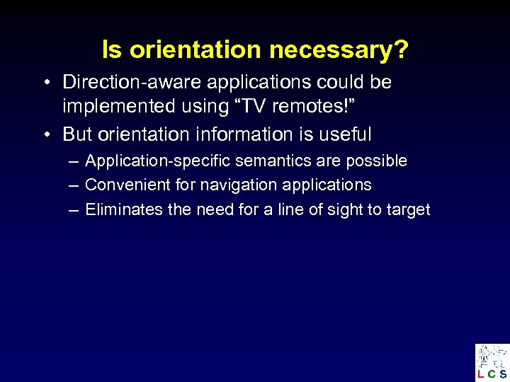 """Is orientation necessary? • Direction-aware applications could be implemented using """"TV remotes!"""" • But"""