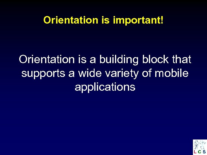 Orientation is important! Orientation is a building block that supports a wide variety of