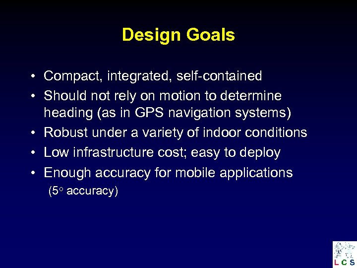 Design Goals • Compact, integrated, self-contained • Should not rely on motion to determine
