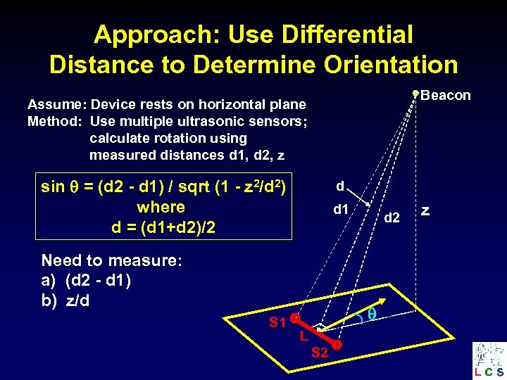 Approach: Use Differential Distance to Determine Orientation Beacon Assume: Device rests on horizontal plane