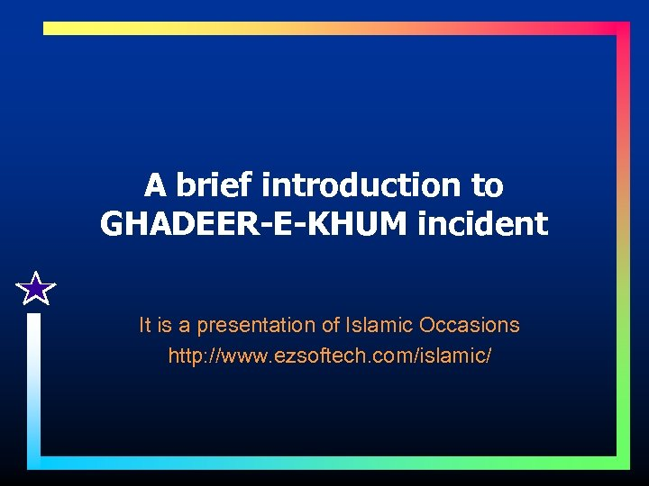 A brief introduction to GHADEER-E-KHUM incident It is a presentation of Islamic Occasions http: