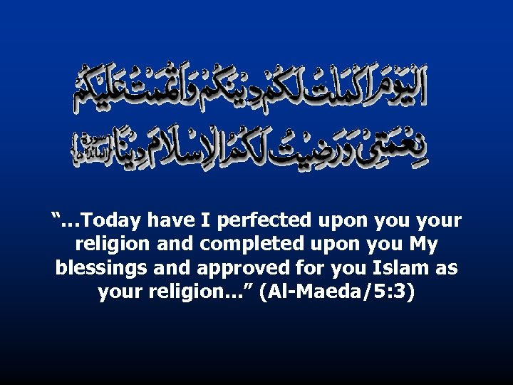 """""""…Today have I perfected upon your religion and completed upon you My blessings and"""