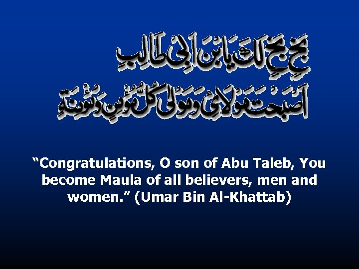 """""""Congratulations, O son of Abu Taleb, You become Maula of all believers, men and"""