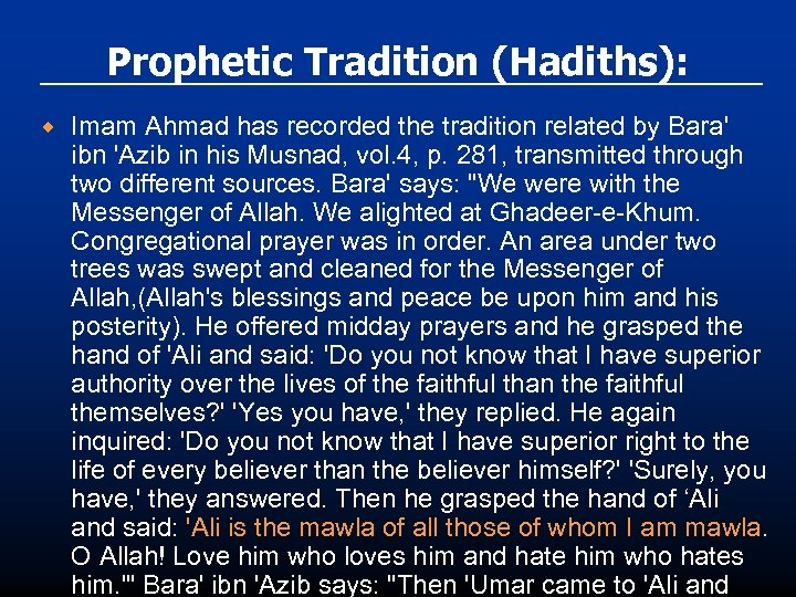Prophetic Tradition (Hadiths): ® Imam Ahmad has recorded the tradition related by Bara' ibn