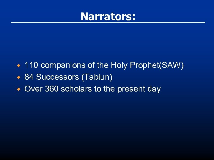 Narrators: ® ® ® 110 companions of the Holy Prophet(SAW) 84 Successors (Tabiun) Over