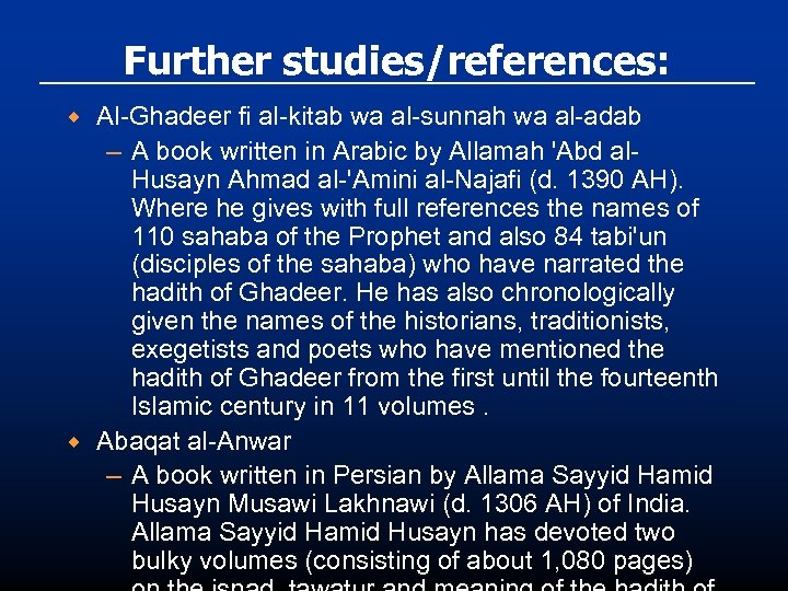 Further studies/references: ® ® Al-Ghadeer fi al-kitab wa al-sunnah wa al-adab – A book