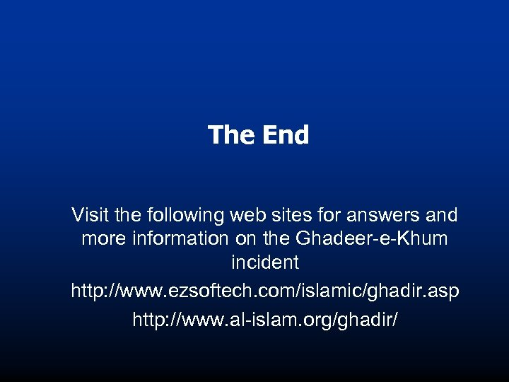 The End Visit the following web sites for answers and more information on the