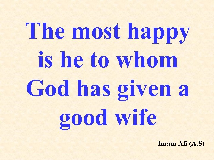 The most happy is he to whom God has given a good wife Imam