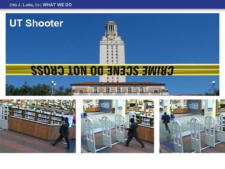 Otis J. Latin, Sr.   WHAT WE DO UT Shooter
