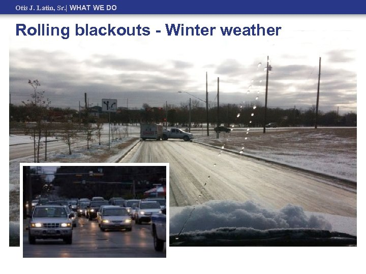 Otis J. Latin, Sr.   WHAT WE DO Rolling blackouts - Winter weather