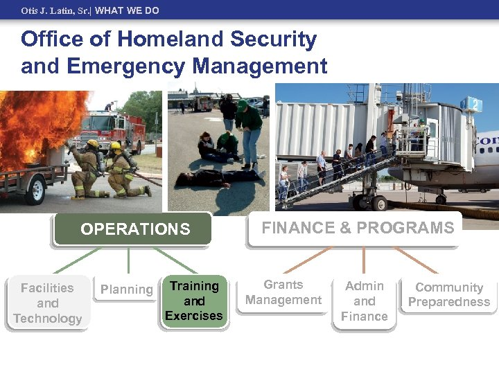 Otis J. Latin, Sr.   WHAT WE DO Office of Homeland Security and Emergency