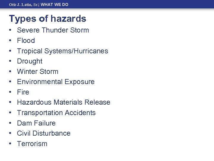Otis J. Latin, Sr.   WHAT WE DO Types of hazards • • •