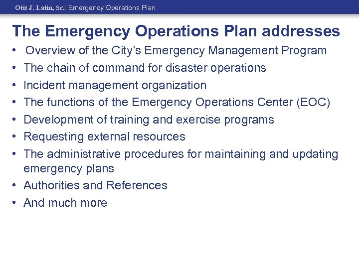Otis J. Latin, Sr.   Emergency Operations Plan The Emergency Operations Plan addresses •