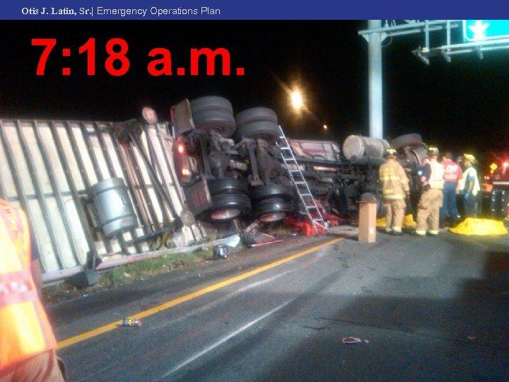 Otis J. Latin, Sr.   Emergency Operations Plan 7: 18 a. m.
