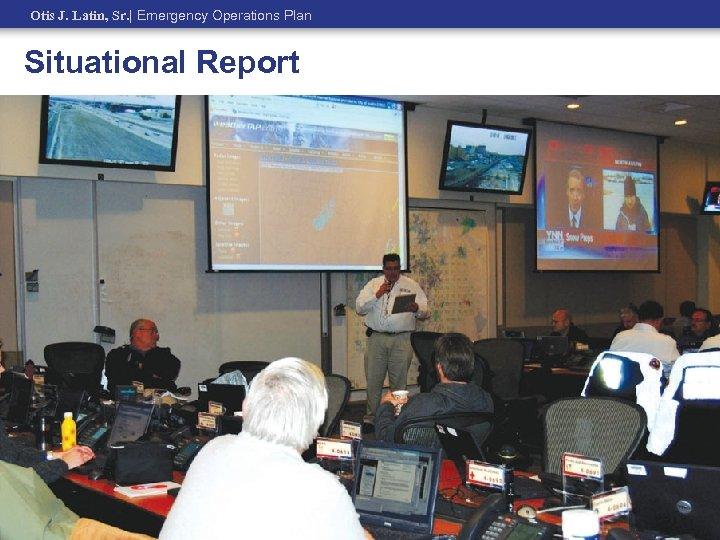 Otis J. Latin, Sr.   Emergency Operations Plan Situational Report